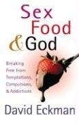 Sex, Food, and God: Breaking Free from Temptations, Compulsions, and Addictions *Scratch & Dent*