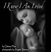 I Know I Am Loved: A Timeless Celebration of Childbirth