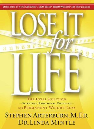 Lose It for Life: The Total Solution--Spiritual, Emotional, Physical--for Permanent Weight Loss by Stephen Arterburn