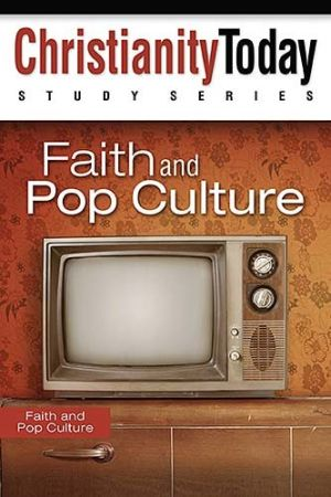 Faith and Pop Culture (Christianity Today Study Series)