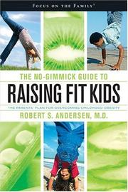 The No-Gimmick Guide to Raising Fit Kids: The Parents' Plan for Overcoming Childhood Obesity (Focus on the Family Book)