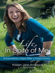 Life, In Spite of Me: Extraordinary Hope After a Fatal Choice *Scratch & Dent*