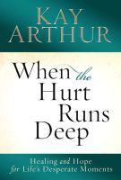 When the Hurt Runs Deep: Healing and Hope for Life's Desperate Moments *Scratch & Dent*