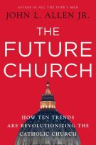 The Future Church: How Ten Trends are Revolutionizing the Catholic Church *Scratch & Dent*