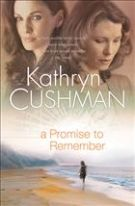 Promise to Remember, A by Cushman, Kathryn
