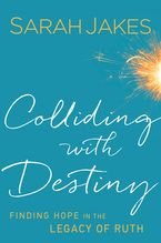 Colliding With Destiny: Finding Hope in the Legacy of Ruth *Scratch & Dent*