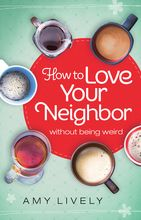 How to Love Your Neighbor Without Being Weird *Scratch & Dent*
