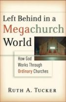 Left Behind in a Megachurch World by Tucker, Ruth A.