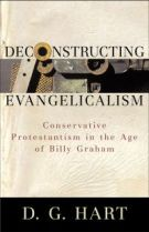 Deconstructing Evangelicalism: Conservative Protestantism in the Age of Billy Graham