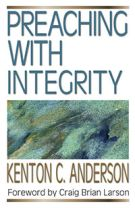 Preaching with Integrity (Preaching With Series)