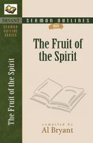 Sermon Outlines on the Fruit of the Spirit (Bryant Sermon Outline Series)