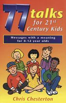 77 Talks for 21st Century Kids by Chris Chesterton