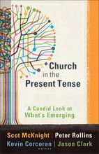 Church in the Present Tense: A Candid Look at What's Emerging (?mersion: Emergent Village resources for communities of faith)