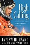 High Calling: The Courageous Life and Faith of Space Shuttle Columbia Commander Rick Husband *Scratch & Dent*