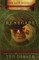 Renegade (The Lost Books, Book 3) (The Books of History Chronicles) HB by Ted Dekker
