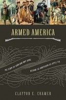 Armed America: HB The Remarkable Story of How and Why Guns Became as American as Apple Pie