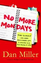 No More Mondays: Fire Yourself--and Other Revolutionary Ways to Discover Your True Calling at Work (Christian Edition) *Scratch & Dent*