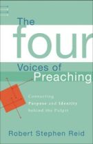 Four Voices of Preaching, The: Connecting Purpose and Identity behind the Pulpit