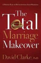 The Total Marriage Makeover--A Proven Plan to Revolutionize Your Marriage