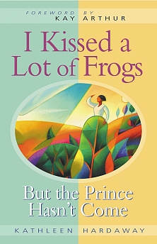 I Kissed a Lot of Frogs: But the Prince Hasn't Come by Kathleen Hardaway