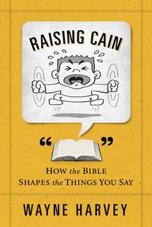 Raising Cain: How the Bible Shapes the Things You Say