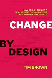 Change by Design: How Design Thinking Transforms Organizations and Inspires Innovation *Scratch & Dent*