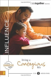 Influence: Living a Contagious Life (Building Character Together)