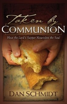 Taken by Communion: How the Lord's Supper Nourishes the Soul