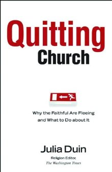 Quitting Church by Julia Duin: Why the Faithful are Fleeing and What to Do about It