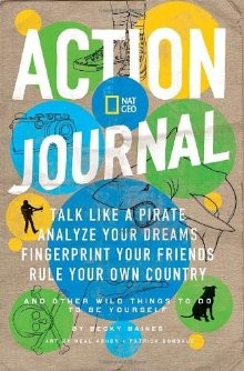 Nat Geo Action Journal: Talk Like a Pirate, Analyze Your Dreams, Fingerprint Your Friends, Rule Your Own Country, and Other Wild Things to Do to Be Yourself *Scratch & Dent*
