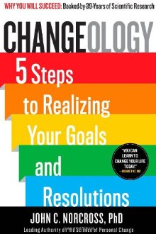 Changeology: 5 Steps to Realizing Your Goals and Resolutions *Scratch & Dent*