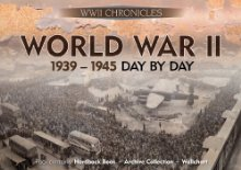 World War II: 1939-1945 Day By Day: Pack contains: Hardback Book, Archive Collection, Wallchart (Chronicles History Gift Box with Book and Timeline) *Scratch & Dent*