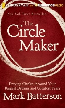 The Circle Maker: Audio Praying Circles Around Your Biggest Dreams and Greatest Fears