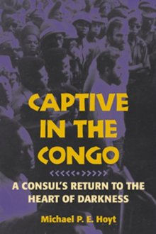 Captive in the Congo: A Consul's Return to the Heart of Darkness