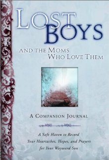 Lost Boys and the Moms Who Love Them: A Companion Journal: A Safe Haven to Record Your Heartaches, Hopes, and Prayers for Your Wayward Son