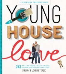 Young House Love: 243 Ways to Paint, Craft, Update & Show Your Home Some Love *Scratch & Dent*