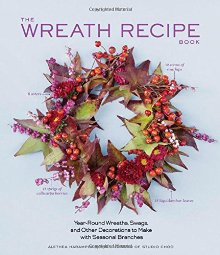 The Wreath Recipe Book: Year-Round Wreaths, Swags, and Other Decorations to Make with Seasonal Branches *Scratch & Dent*