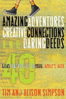Amazing Adventures, Creative Connections, and Daring Deeds: 40 Ideas That Put Feet to Your Family's Faith (Hollywood Nobody)