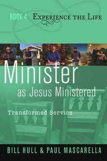 Minister as Jesus Ministered: Transformed Service (Experience the Life)