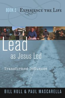 Lead as Jesus Led: Transformed Influence (Experience the Life, Book 5)