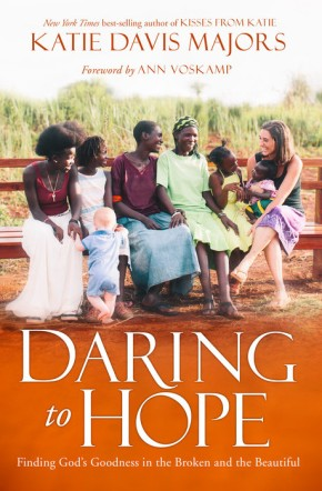 Daring to Hope: Finding God's Goodness in the Broken and the Beautiful