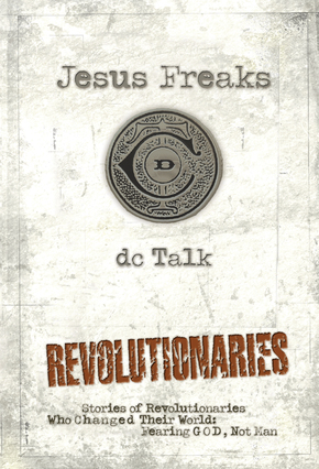 Jesus Freaks: Revolutionaries: Stories of Revolutionaries Who Changed Their World: Fearing God, Not Man *Scratch & Dent*