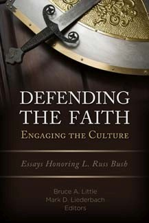 Defending the Faith, Engaging the Culture: Essays Honoring L. Russ Bush