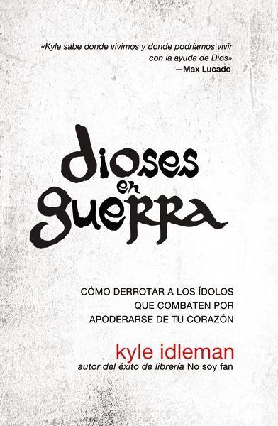 Dioses en guerra: Como derrotar a los idolos que combaten por apoderarse de tu corazon (Spanish Edition)