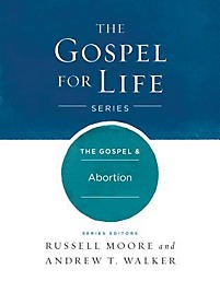 The Gospel & Abortion (Gospel For Life)