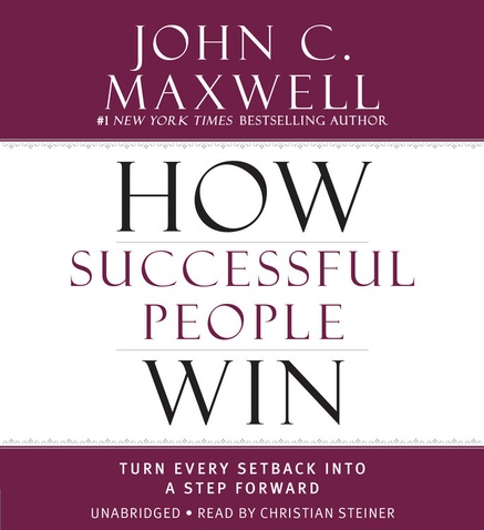 How Successful People Win: Turn Every Setback into a Step Forward
