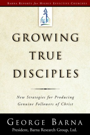 Growing True Disciples: New Strategies for Producing Genuine Followers of Christ *Scratch & Dent*