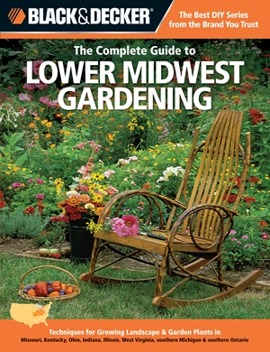 Black & Decker The Complete Guide to Lower Midwest Gardening: Techniques for Growing Landscape & Garden Plants in Missouri, Kentucky, Ohio, Indiana, ... Ontario (Black & Decker Complete Guide)