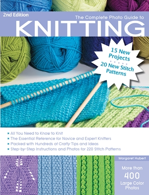 The Complete Photo Guide to Knitting, 2nd Edition: *All You Need to Know to Knit *The Essential Reference for Novice and Expert Knitters *Packed with ... and Photos for 200 Stitch Patterns