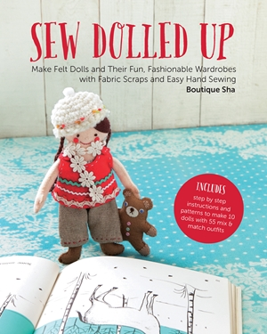 Sew Dolled Up: Make Felt Dolls and Their Fun, Fashionable Wardrobes with Fabric Scraps and Easy Hand Sewing